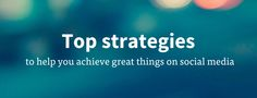 Seven great strategies that will help give you results when it comes to social media