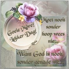 Lekker Dag, God Is, Afrikaanse Quotes, Goeie More, Morning Greetings Quotes, Armor Of God, Good Morning Wishes, Place Card Holders, Fancy