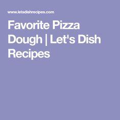 Favorite Pizza Dough | Let's Dish Recipes
