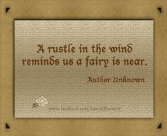 'A rustle in the wind reminds us a fairy is near.'  Author: Unknown