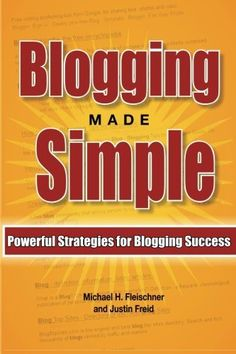 Blogging Made Simple: Powerful Strategies For Blogging Success! (Volume 1) by Michael H. Fleischner, http://www.amazon.com/gp/product/1470064049/ref=cm_sw_r_pi_alp_xUGJpb0KGND5D