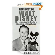 The Best of Walt Disney: Life Lessons from the Creator of Disneyland & Mickey Mouse (Walt Disney, Mickey Mouse, Disney Land)