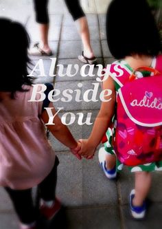 Always beside you...3 little words...From a friend, they are everything...