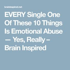 EVERY Single One Of These 10 Things Is Emotional Abuse — Yes, Really – Brain Inspired