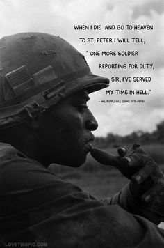 """When I die and go to heaven to St. Peter I will tell,"""" One more soldier reporting, Sir, I've served my time in hell."""""""