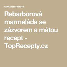 Rebarborová marmeláda se zázvorem a mátou recept - TopRecepty.cz Thing 1, Cooking, Sauces, Red Peppers, Kitchen, Gravy, Dips, Brewing, Cuisine