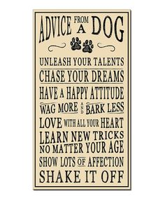 Look what I found on #zulily! 'Advice from a Dog' Wall Sign #zulilyfinds