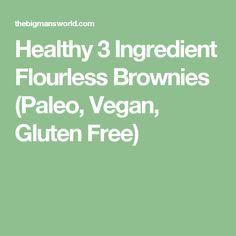 Healthy 3 Ingredient Flourless Brownies (Paleo, Vegan, Gluten Free)