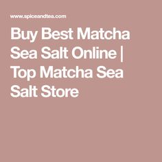 Buy Best Matcha Sea Salt Online   Top Matcha Sea Salt Store