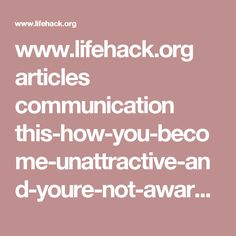 www.lifehack.org articles communication this-how-you-become-unattractive-and-youre-not-aware.html?ref=pp