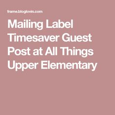 Mailing Label Timesaver Guest Post at All Things Upper Elementary