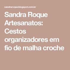 Sandra Roque Artesanatos: Cestos organizadores em fio de malha croche