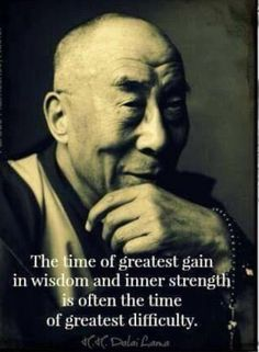 The time of greatest gain in wisdom and inner strength is often the time of greatest difficulty. - the Dalai Lama Now Quotes, Life Quotes Love, Wisdom Quotes, Great Quotes, Quotes To Live By, Affirmation Quotes, Inner Strength Quotes, Quotes About Strength, The Words