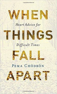When Things Fall Apart: Heart Advice for Difficult Times (20th Anniversary Edition): Pema Chodron: 9781611803433: Books - Amazon.ca