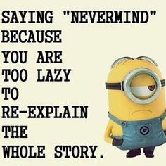 It's all minions, for the love of Minion we have some great Humor Quotes from Minions . ALSO READ: 15 Top Funny Minions Pictures ALSO READ: Top 40 Minion Funny Pictures Really Funny Memes, Stupid Funny Memes, Funny Relatable Memes, Haha Funny, Hilarious, Funy Memes, Funny Stuff, Minion Humour, Jokes