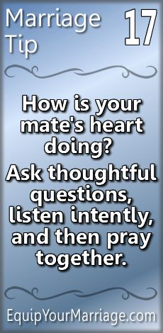 Practical Marriage Tips #17 - How is your mate's heart doing? Ask thoughtful questions, listen intently, and then pray together.
