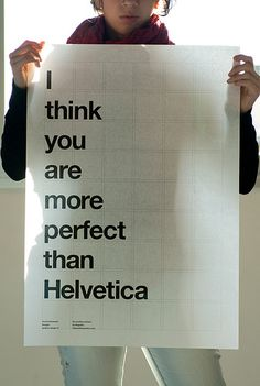 #PiropoDeDiseñador I think you are more perfect than Helvetica
