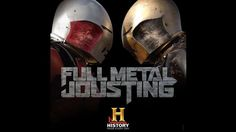 Full Metal Jousting. Exciting reality series on History channel.
