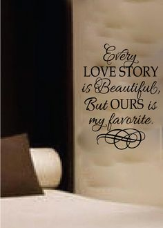 Every Love Story is Beautiful but ours is my by WildEyesSigns