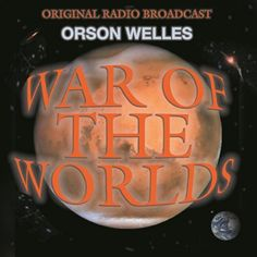 War Of The Worlds - The original Orson Welles' helmed War of the Worlds broadcast. A radio dramatization of H.G. Wells' novel that proved one of the greatest hoaxes of all time.