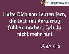 Halte Dich von Leuten fern, die Dich minderwertig fühlen machen. Geh da nicht mehr hin! / André Loibl