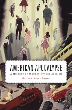American Apocalypse: A History of Modern Evangelicalism   Matthew Avery Sutton   Published November 3rd, 2014
