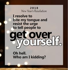 Just Get Over Yourself!