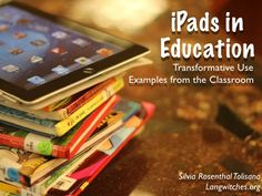 iPads in Education- Examples from the Classroom by Silvia Rosenthal Tolisano, via Slideshare