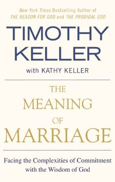 The Meaning of Marriage: Facing the Complexities of Commitment with the Wisdom of God by Timothy Keller, http://www.amazon.com/dp/B0054TVVPK/ref=cm_sw_r_pi_dp_Dy3Osb1CBZNDK