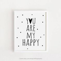 Printable You are my happy quotes Poster Sign Black and white