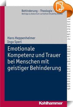 Emotionale Kompetenz und Trauer bei Menschen mit geistiger Behinderung    :  Die Geschichte der Menschen mit geistiger Behinderung ist geprägt von Ausgrenzungen und Diskriminierungen. Auch die Fähigkeit zu trauern wurde diesem Personenkreis lange Zeit abgesprochen. Ihre Trauergefühle wurden oft nicht ernst genommen oder negiert. Dabei sind sie durch ihre emotionale Kompetenz ganz besonders befähigt, Trauer wahrzunehmen und zu leben. Die emotionale Wahrnehmung der Trauer hat neben der k...