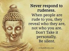 Never respond to rudeness....