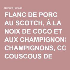 FLANC DE PORC AU SCOTCH, À LA NOIX DE COCO ET AUX CHAMPIGNONS, COUSCOUS DE NOISETTE - Domaine Pinnacle