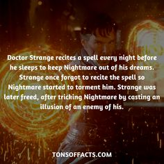 Doctor Strange recites a spell every night before he sleeps to keep Nightmare out of his dreams. Strange once forgot to recite the spell so Nightmare started to torment him. Strange was later freed, after tricking Nightmare by casting an illusion of an enemy of his. #doctorstrange #tvshow #theavengers #comics #marvelcomics #interesting #fact #facts #trivia #superheroes #memes #1 #movies