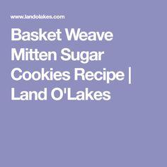 Basket Weave Mitten Sugar Cookies Recipe | Land O'Lakes