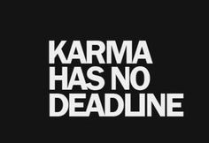 Time remembers that which you've long forgotten. Treat life how you want to be treated and you won't have to worry so much about suffering decade-old karma