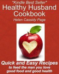 ~~ Healthy Husband Cookbook ~~ Quick and Easy Recipes to Feed The Man You Love Good Food And Good Health.