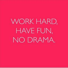 Well, at least try NOT to create drama (unless of course you are a writer. . . then you should strive to create it.)