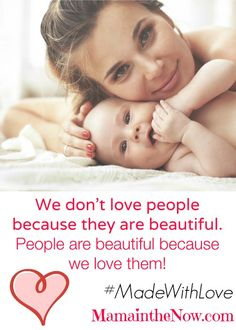 """We don't love people because they are beautiful. People are beautiful because we love them."" - my favorite saying!  Motherhood: made with love!  What in your life is Made With Love? #MadeWithLove"