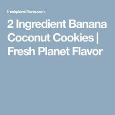 2 Ingredient Banana Coconut Cookies | Fresh Planet Flavor