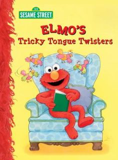 Elmo's Tricky Tongue Twisters, by Sarah 	Albee. (Random House, 2011). 	Presents fifteen tongue twisters for young children. On board pages.