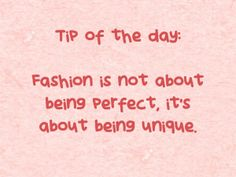 #Tip of the day: #Fashion is not about being perfect, it's about being unique. Like this pin if you agree!