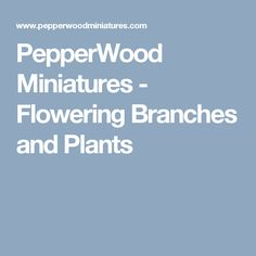 PepperWood Miniatures - Flowering Branches and Plants