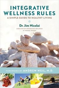 James P. Nicolai, M.D., Medical Director of the Andrew Weil, M.D. Integrative Wellness Program at Miraval Resort & Spa in Tucson, AZ, is the author of Integrative Wellness Rules: A Simple Guide to Healthy Living | #Wellness Books