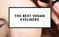 List of the best cruelty-free and vegan eyeliners from liquid eyeliners, cream or gel liners, to eyeliner pencils.