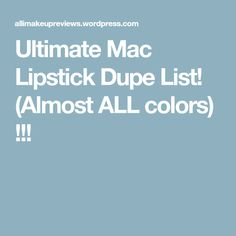 Ultimate Mac Lipstick Dupe List! (Almost ALL colors) !!!