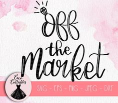 Off the Market SVG, Engaged Svg, Wedding Ring Svg Diamond Ring Svg, Engagement Svg, SVG Cut files fo Lettering Design, Hand Lettering, Make Your Own Sign, Silhouette Png, Scrapbook Titles, Cute Ghost, Birthday Supplies, Graphic Design Software, Vinyl Cutting