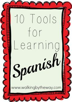 Ten Tools for Learning Spanish | Walking by the Way
