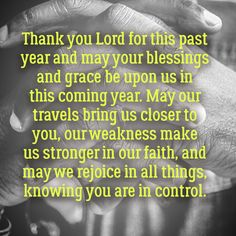 """New Year's prayer. """"Thank you Lord for this past year and may your blessings and grace be upon us in this coming year. May our travels bring us closer..."""""""