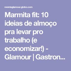Marmita fit: 10 ideias de almoço pra levar pro trabalho (e economizar!) - Glamour | Gastronomia